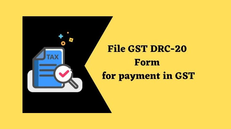 File GST DRC-20 Form for payment in GST