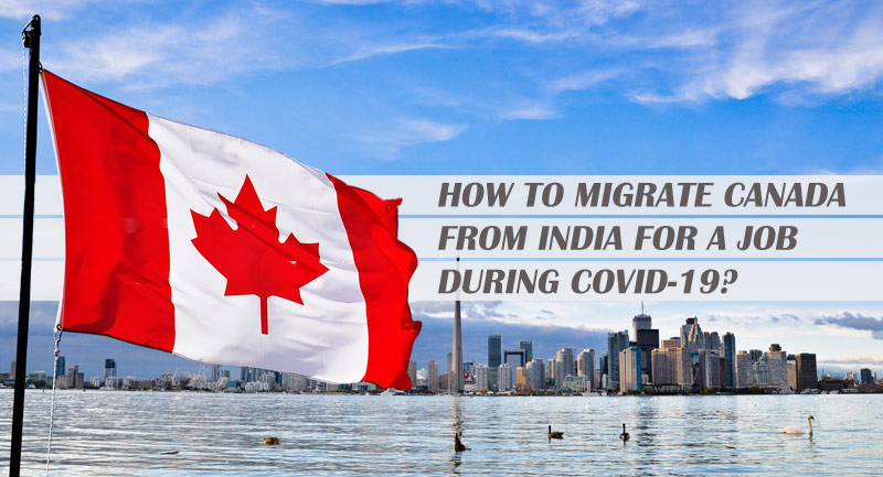 HOW TO MIGRATE CANADA FROM INDIA FOR A JOB DURING COVID-19?
