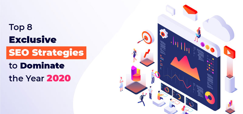 Top 8 Exclusive SEO Strategies to Dominate the Year 2020