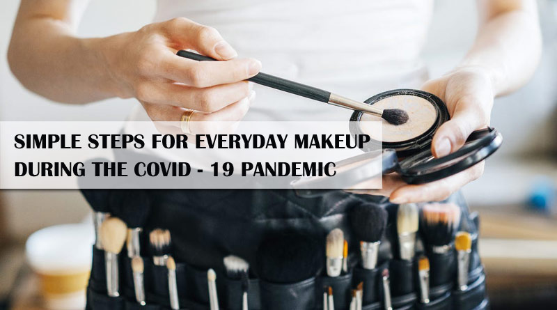 Simple Steps For Everyday Makeup During The COVID-19 Pandemic