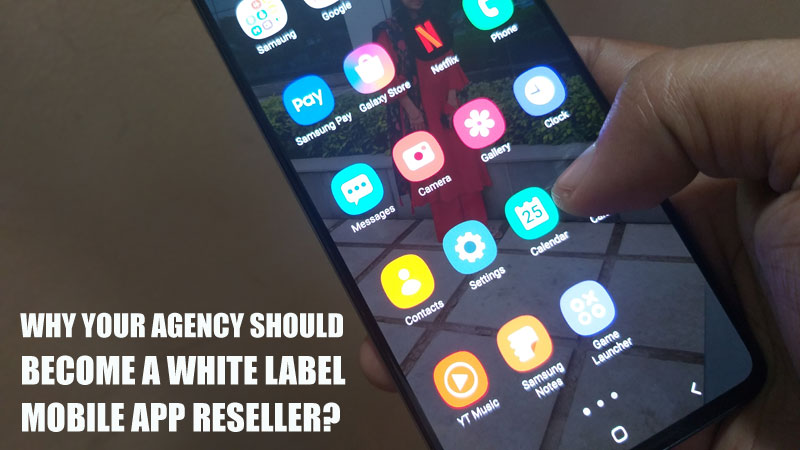 Why Your Agency Should Become a White Label Mobile App Reseller?